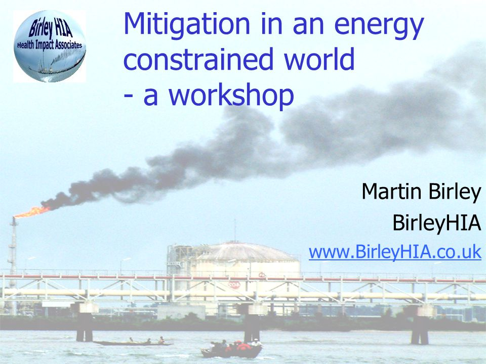 © BirleyHIA 2 Content Climate change Peak oil Implications for HIA –Attitude –Practice Workshop