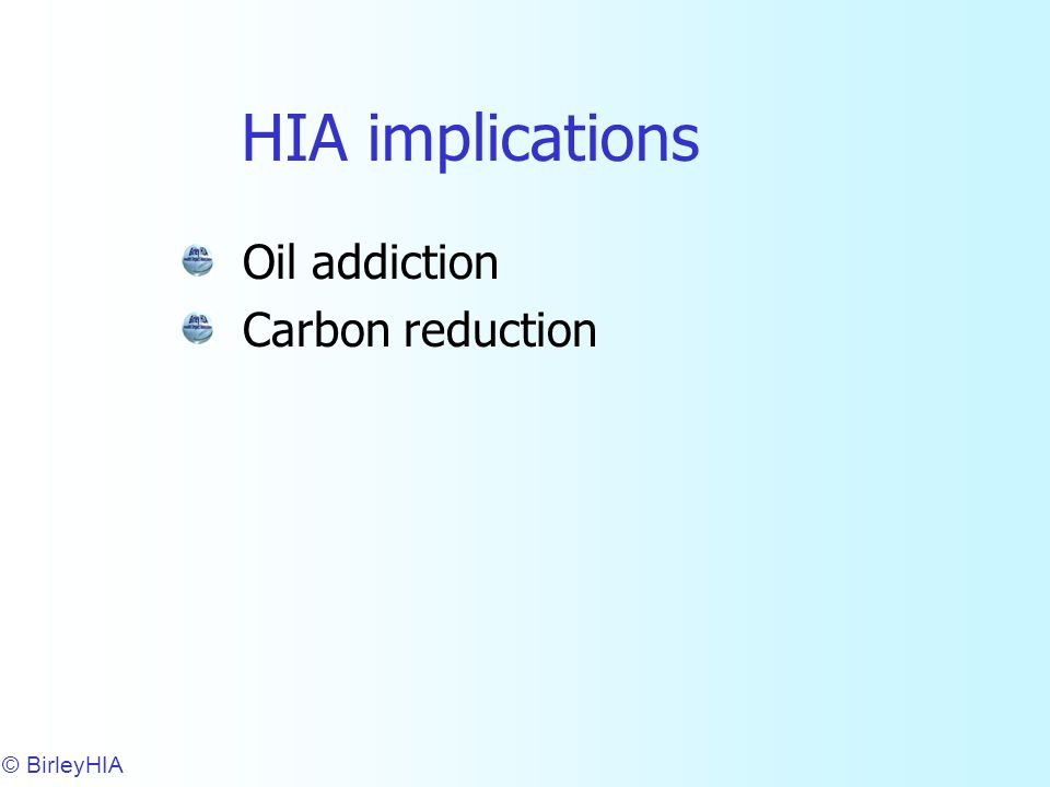 HIA implications Oil addiction Carbon reduction © BirleyHIA 15