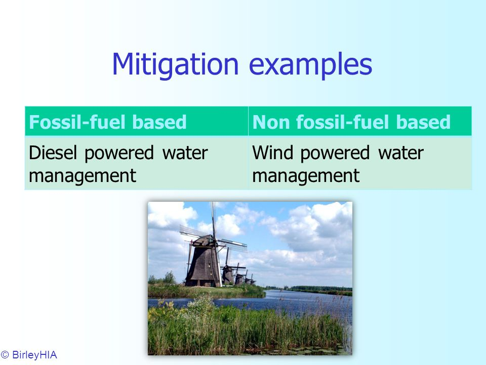 Mitigation examples © BirleyHIA 19 Fossil-fuel basedNon fossil-fuel based Diesel powered water management Wind powered water management