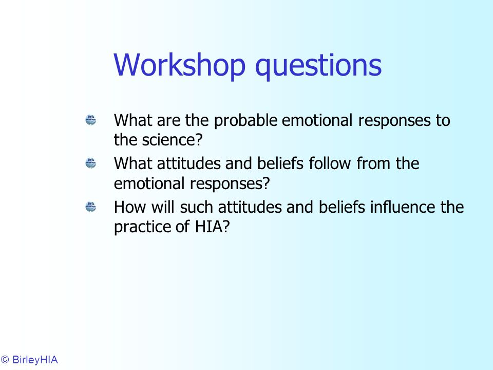 Workshop questions What are the probable emotional responses to the science.