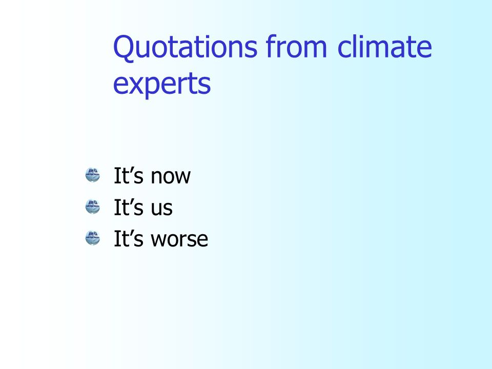 Quotations from climate experts It's now It's us It's worse