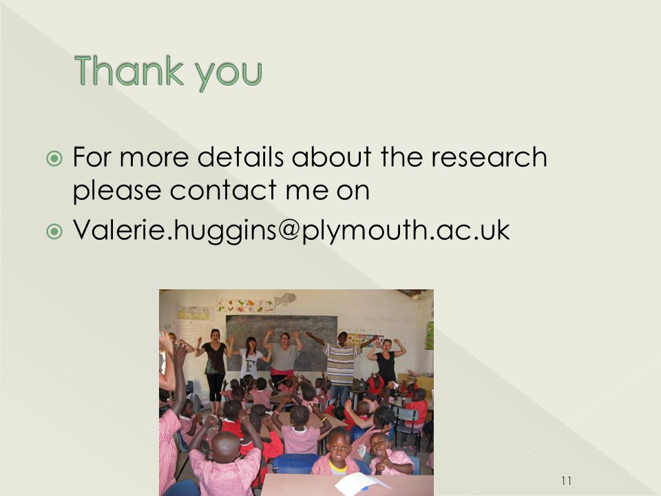  For more details about the research please contact me on  Valerie.huggins@plymouth.ac.uk © Valerie Huggins 11