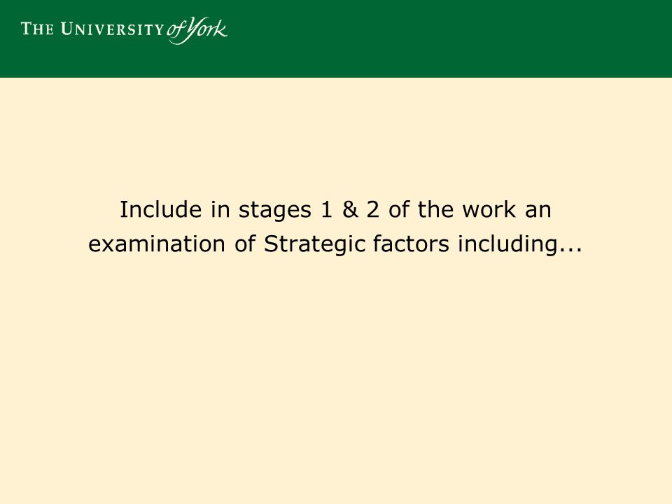 Include in stages 1 & 2 of the work an examination of Strategic factors including...