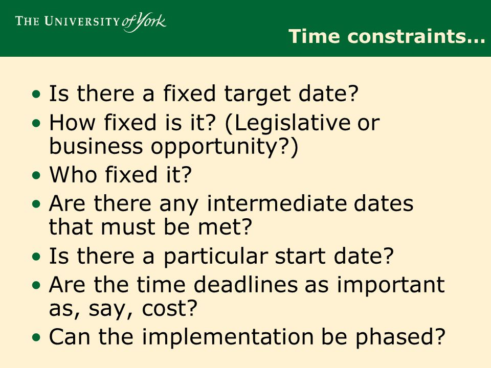 Time constraints… Is there a fixed target date. How fixed is it.