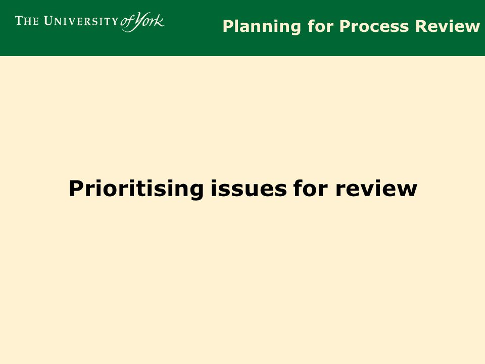 Planning for Process Review Prioritising issues for review