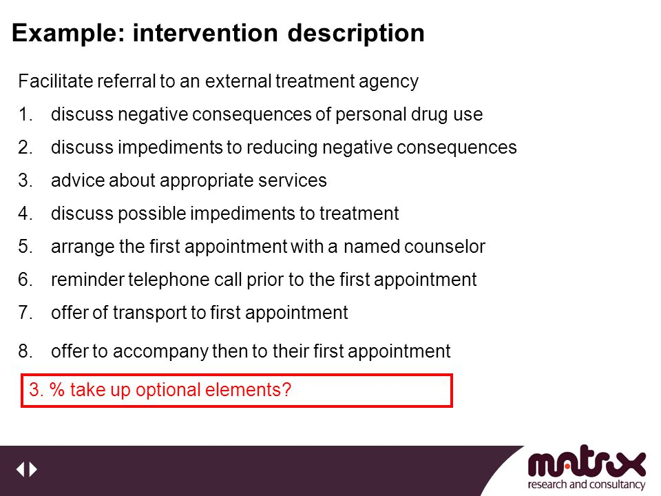Example: intervention description 3. % take up optional elements? Facilitate referral to an external treatment agency 1.discuss negative consequences