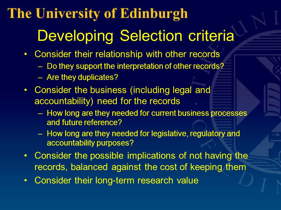 Developing Selection criteria Consider their relationship with other records –Do they support the interpretation of other records.