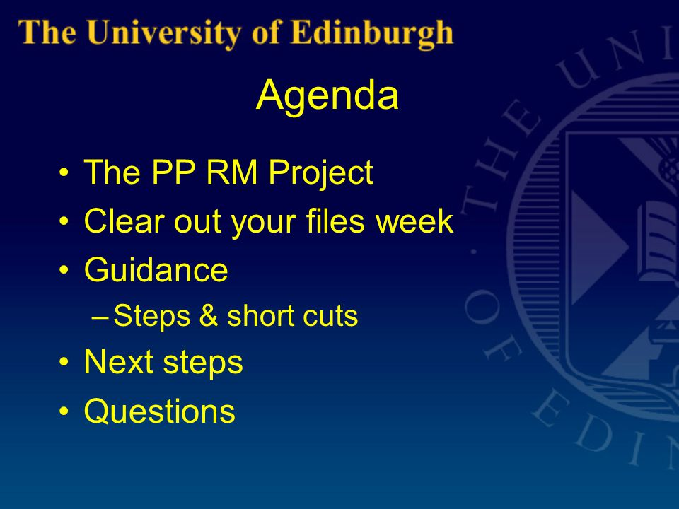 PP Records Management Project Aims: –To introduce and implement RM within PP –To improve control over our information resources to aid organisational efficiency, and to ensure compliance with the Freedom of Information (Scotland) Act Further information: –http://www.recordsmanagement.ed.ac.uk/InfoStaff/ RMstaff/RMprojects/pp/contents.htmhttp://www.recordsmanagement.ed.ac.uk/InfoStaff/ RMstaff/RMprojects/pp/contents.htm