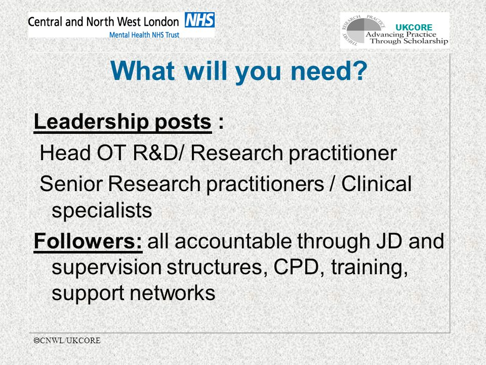 UKCORE  CNWL/UKCORE What will you need.