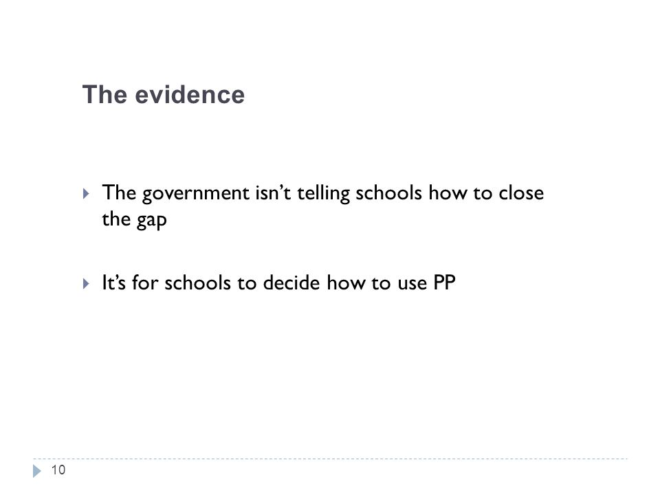 The evidence  The government isn't telling schools how to close the gap  It's for schools to decide how to use PP 10