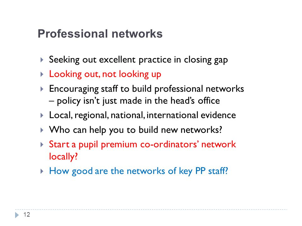 Professional networks  Seeking out excellent practice in closing gap  Looking out, not looking up  Encouraging staff to build professional networks