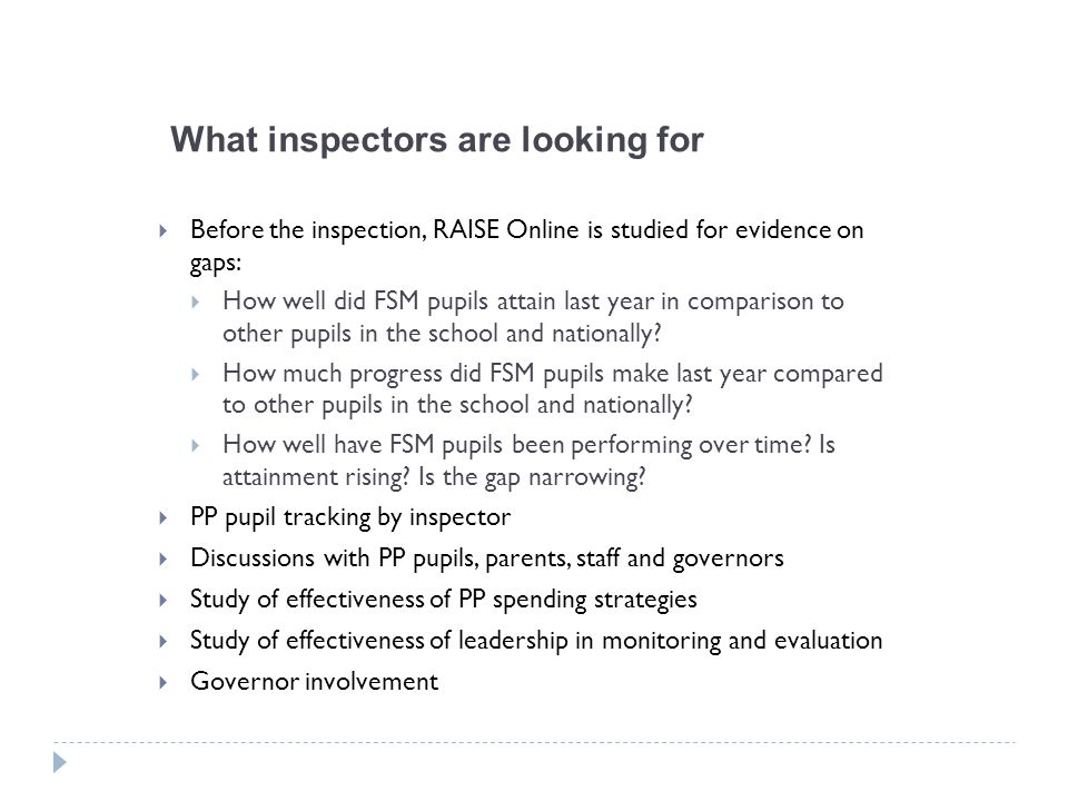 What inspectors are looking for  Before the inspection, RAISE Online is studied for evidence on gaps:  How well did FSM pupils attain last year in c