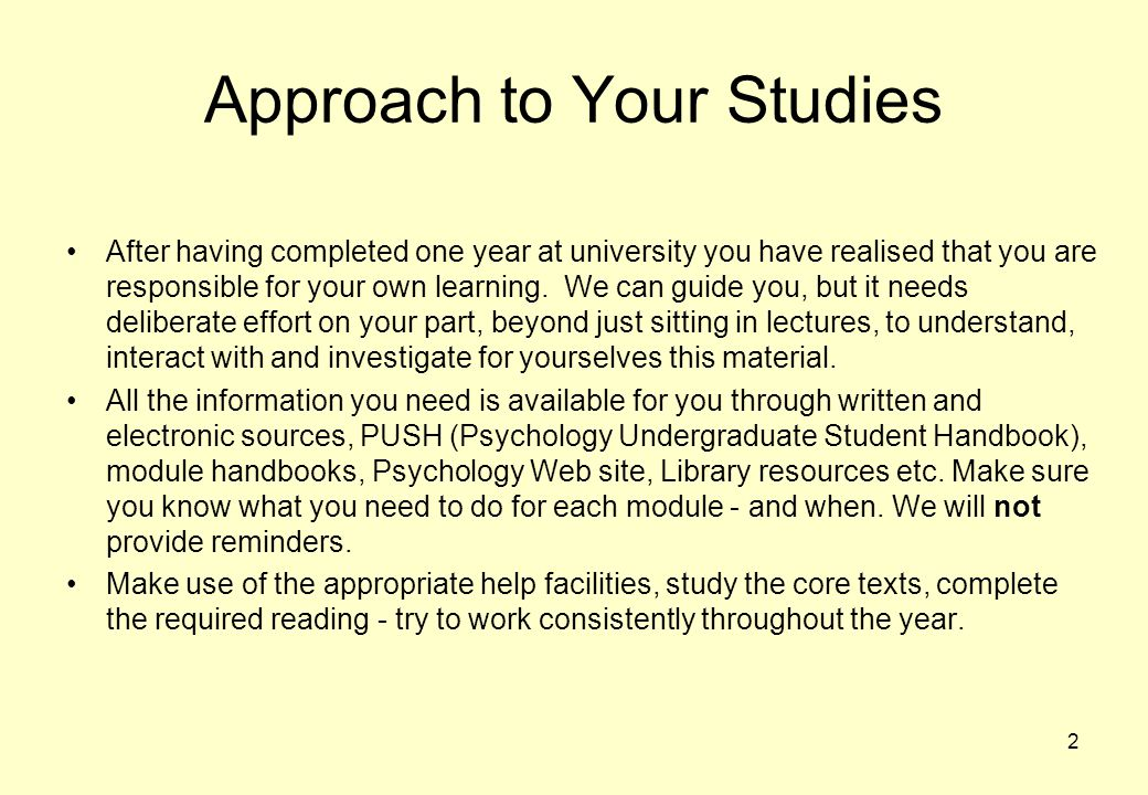2 Approach to Your Studies After having completed one year at university you have realised that you are responsible for your own learning.