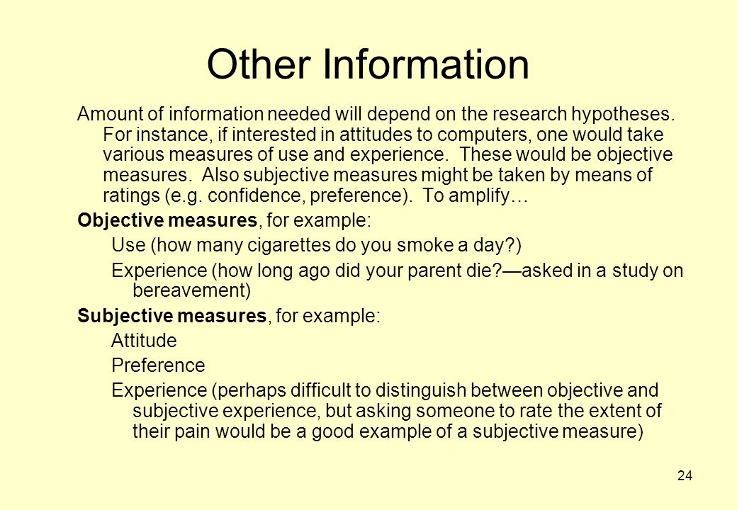 24 Other Information Amount of information needed will depend on the research hypotheses.