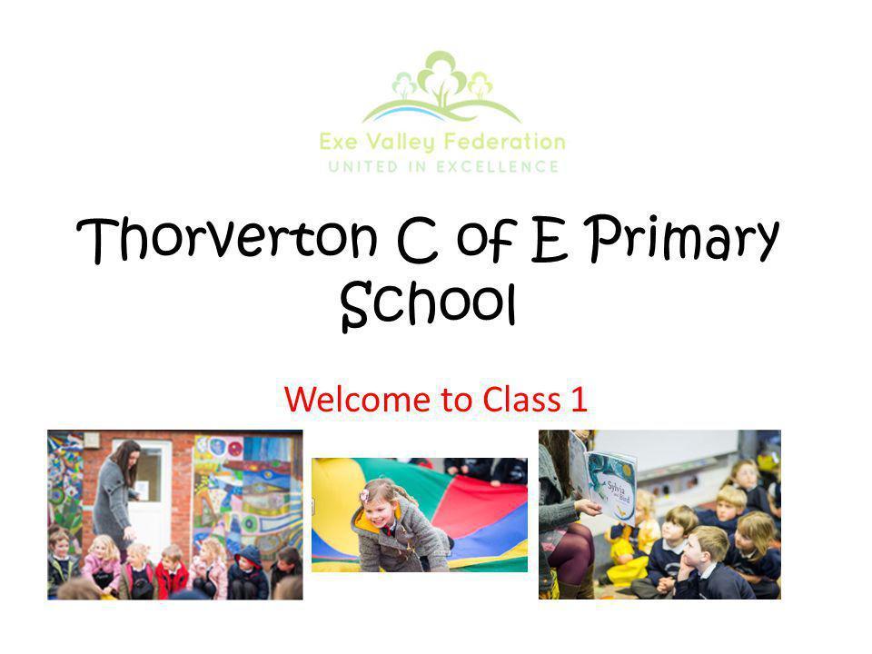 Thorverton C of E Primary School Welcome to Class 1