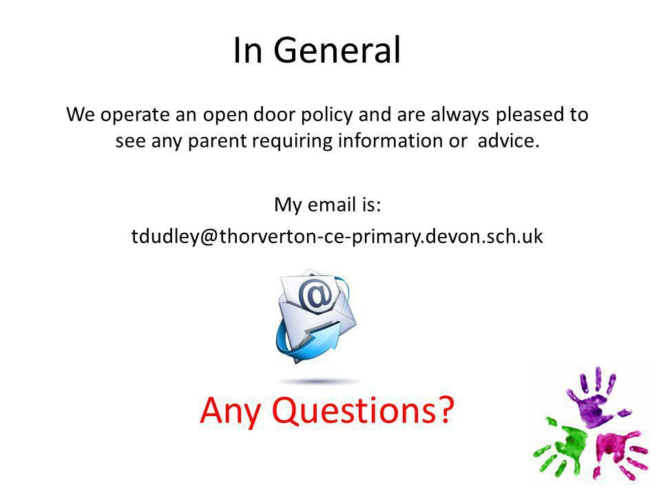 In General We operate an open door policy and are always pleased to see any parent requiring information or advice.