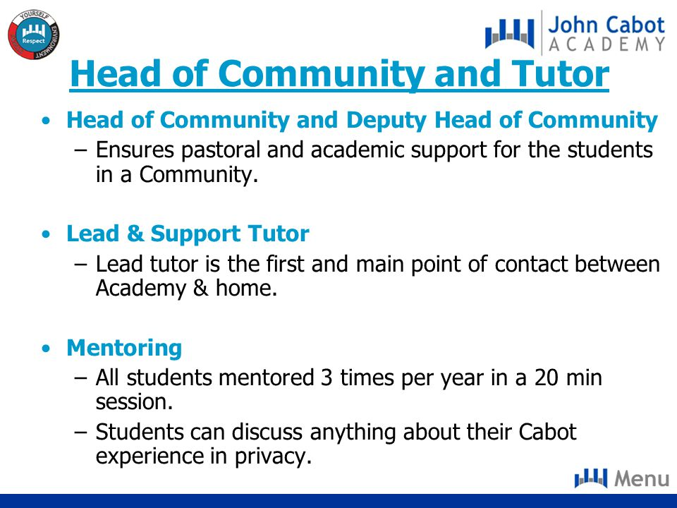 Head of Community and Tutor Head of Community and Deputy Head of Community –Ensures pastoral and academic support for the students in a Community.