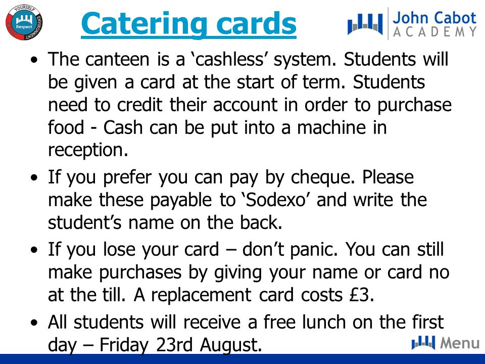 Catering cards The canteen is a 'cashless' system.