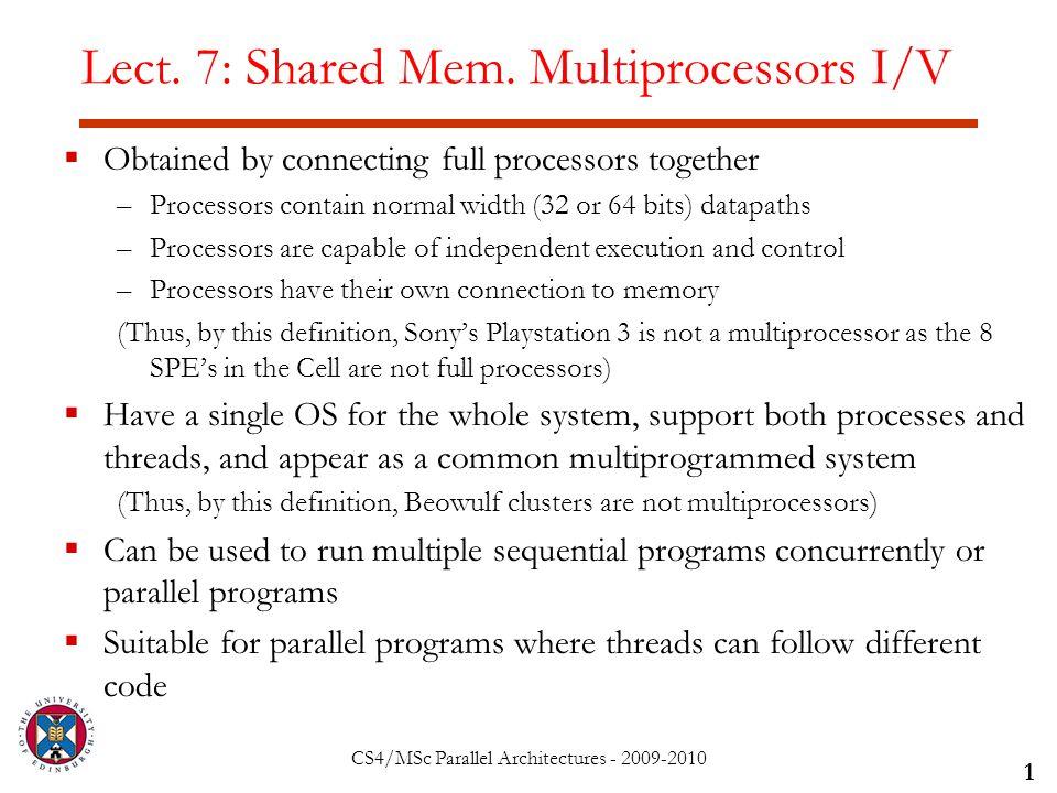 CS4/MSc Parallel Architectures - 2009-2010 Lect. 7: Shared Mem.