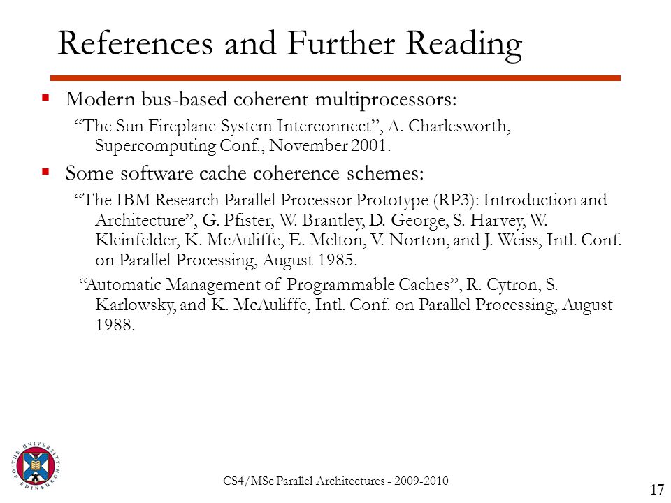 CS4/MSc Parallel Architectures - 2009-2010 References and Further Reading 17  Modern bus-based coherent multiprocessors: The Sun Fireplane System Interconnect , A.