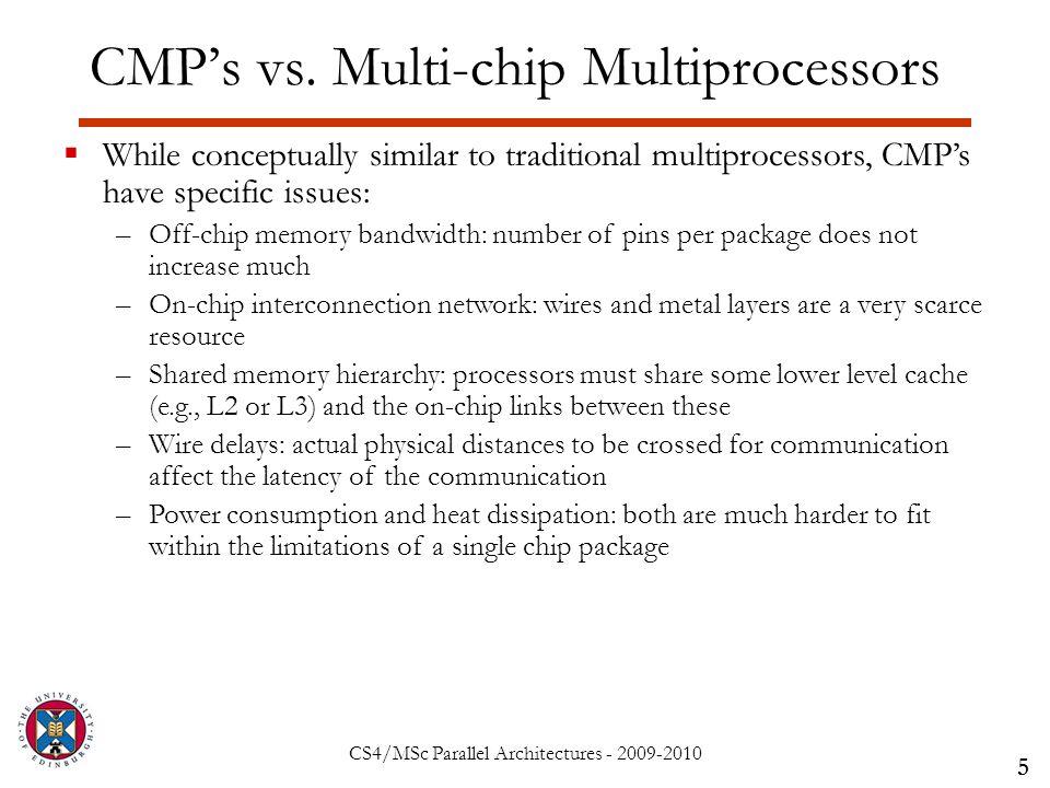 CS4/MSc Parallel Architectures - 2009-2010 CMP's vs.