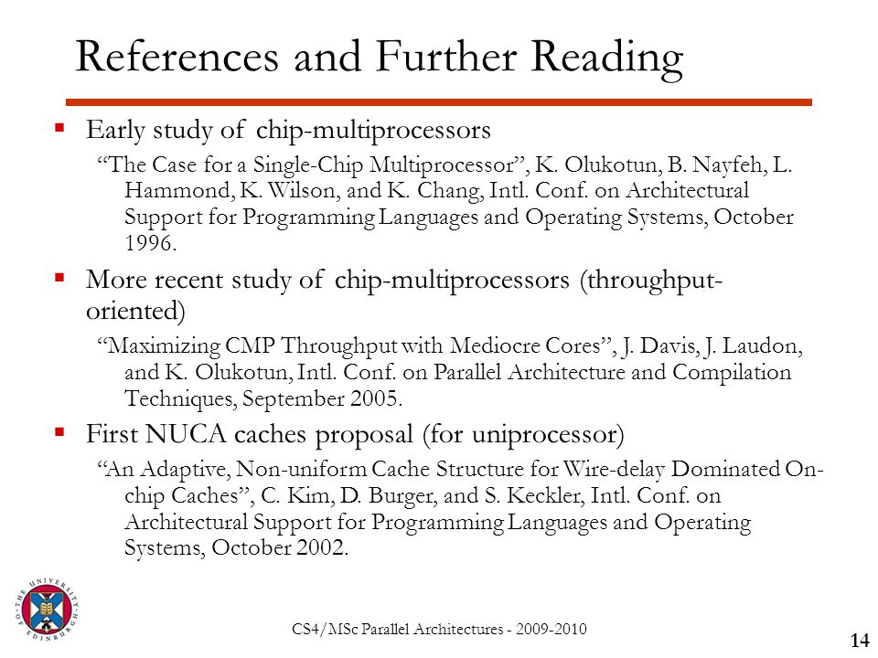 CS4/MSc Parallel Architectures - 2009-2010 References and Further Reading 14  Early study of chip-multiprocessors The Case for a Single-Chip Multiprocessor , K.