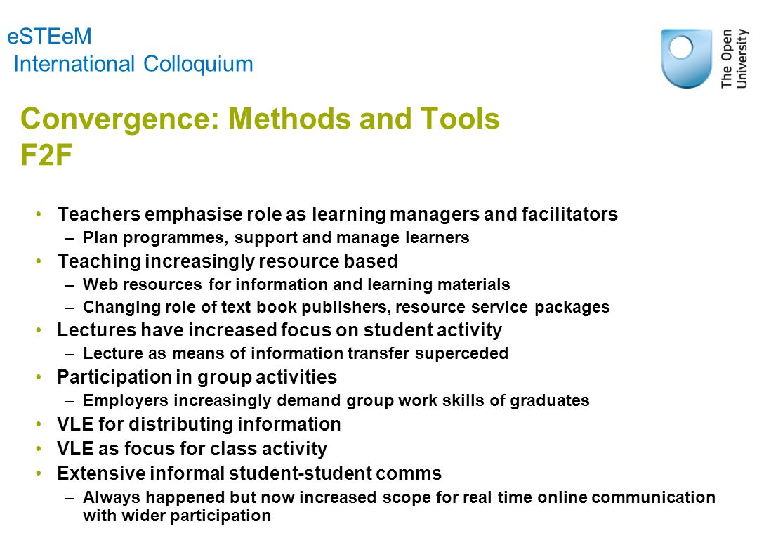 Convergence: Methods and Tools F2F Teachers emphasise role as learning managers and facilitators –Plan programmes, support and manage learners Teachin