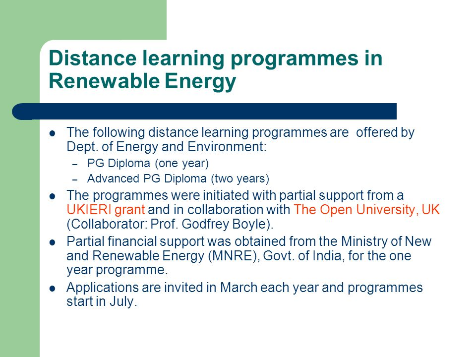Distance learning programmes in Renewable Energy The following distance learning programmes are offered by Dept.