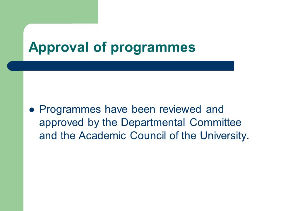Approval of programmes Programmes have been reviewed and approved by the Departmental Committee and the Academic Council of the University.