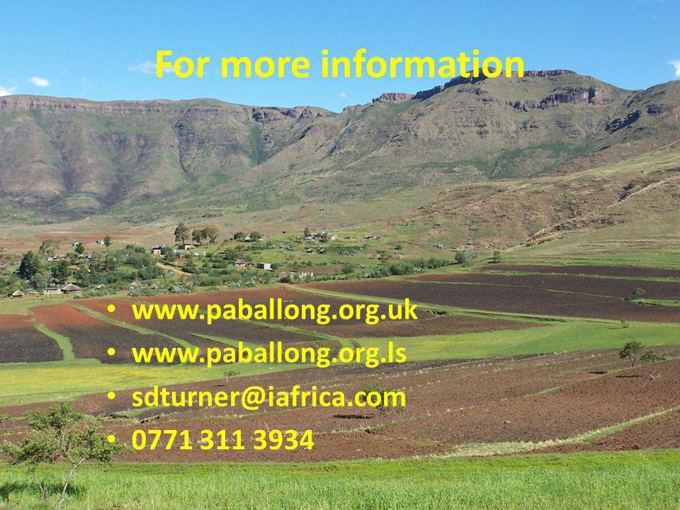 For more information www.paballong.org.uk www.paballong.org.ls sdturner@iafrica.com 0771 311 3934