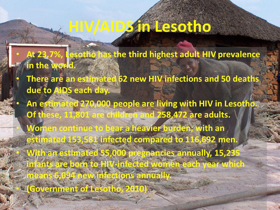 HIV/AIDS in Lesotho At 23.7%, Lesotho has the third highest adult HIV prevalence in the world. There are an estimated 62 new HIV infections and 50 dea