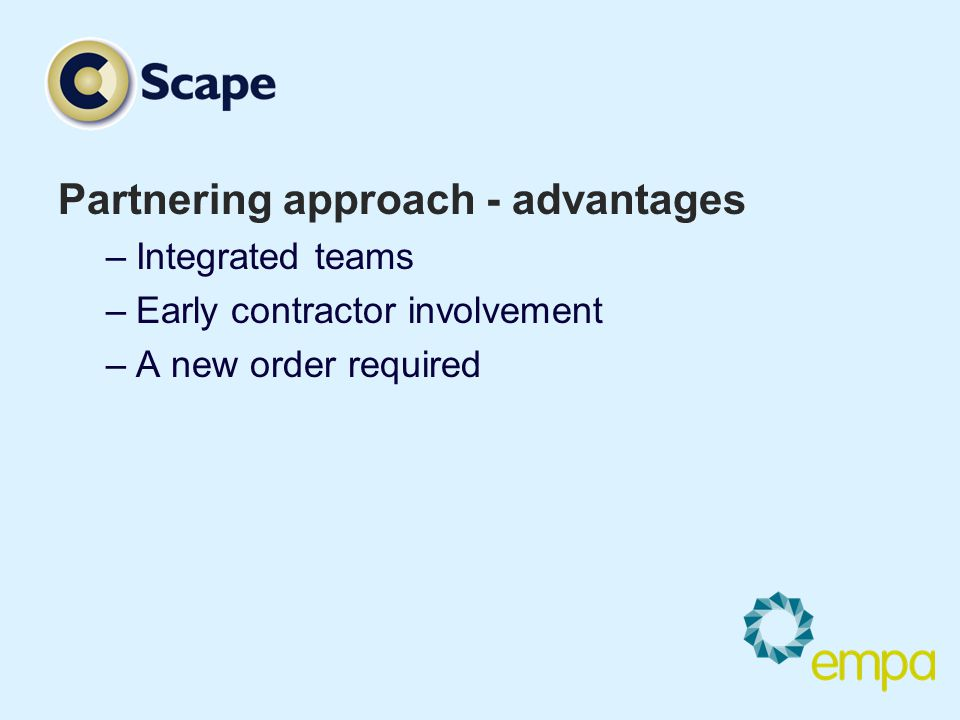 Partnering approach - advantages –Integrated teams –Early contractor involvement –A new order required