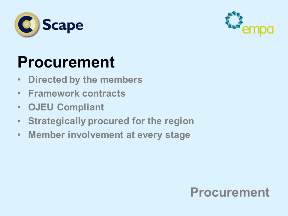 Procurement Directed by the members Framework contracts OJEU Compliant Strategically procured for the region Member involvement at every stage Procurement