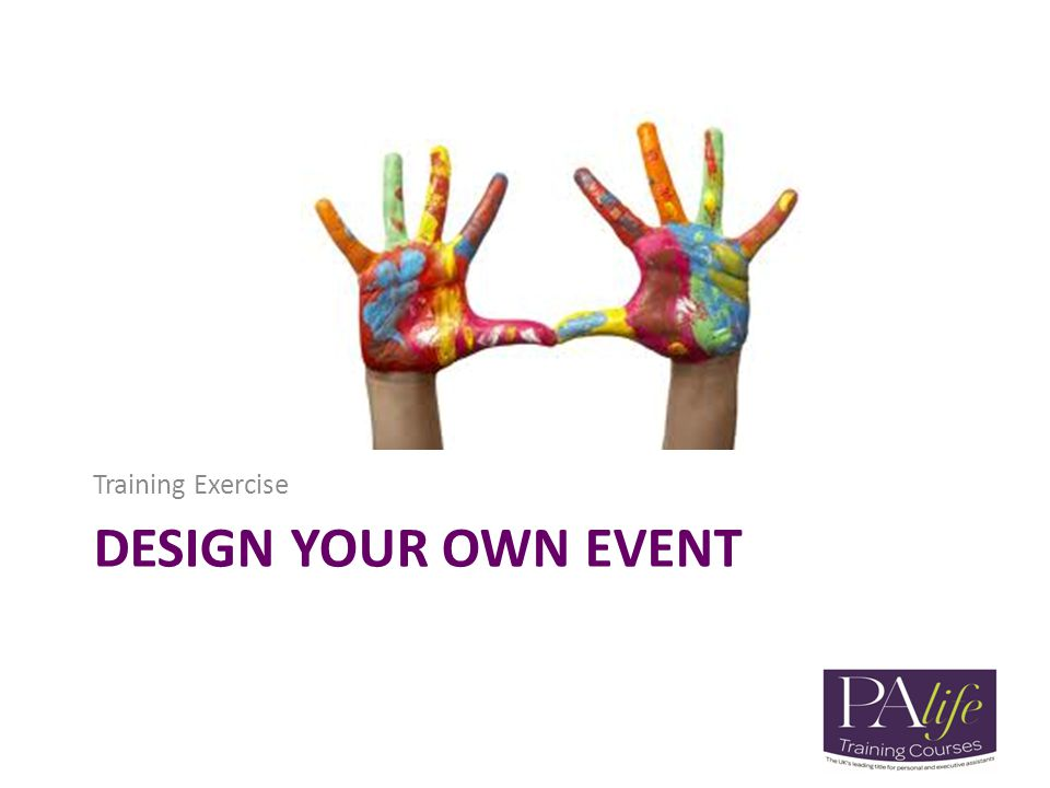DESIGN YOUR OWN EVENT Training Exercise
