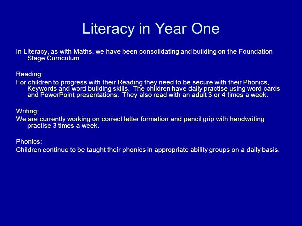 Literacy in Year One In Literacy, as with Maths, we have been consolidating and building on the Foundation Stage Curriculum. Reading: For children to