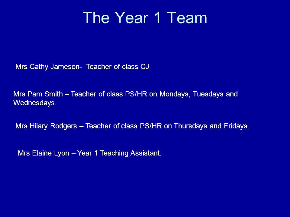 The Year 1 Team Mrs Cathy Jameson- Teacher of class CJ Mrs Pam Smith – Teacher of class PS/HR on Mondays, Tuesdays and Wednesdays. Mrs Hilary Rodgers