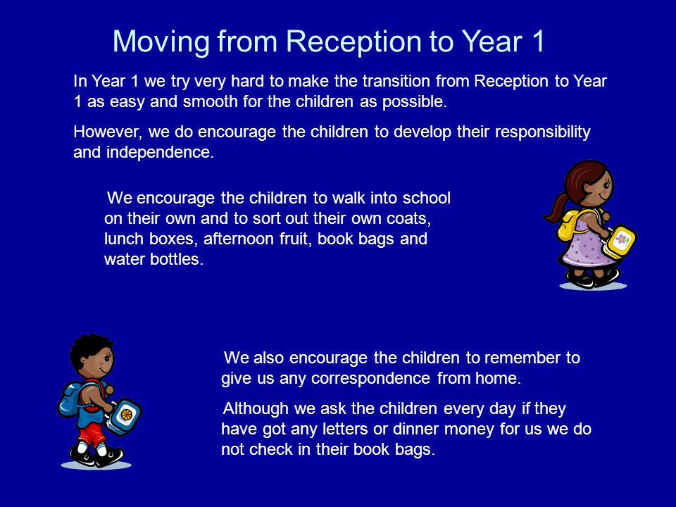 In Year 1 we try very hard to make the transition from Reception to Year 1 as easy and smooth for the children as possible. However, we do encourage t