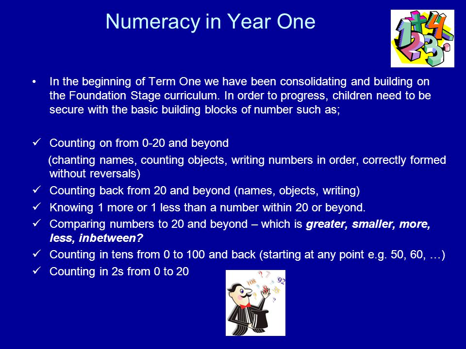 Numeracy in Year One In the beginning of Term One we have been consolidating and building on the Foundation Stage curriculum.