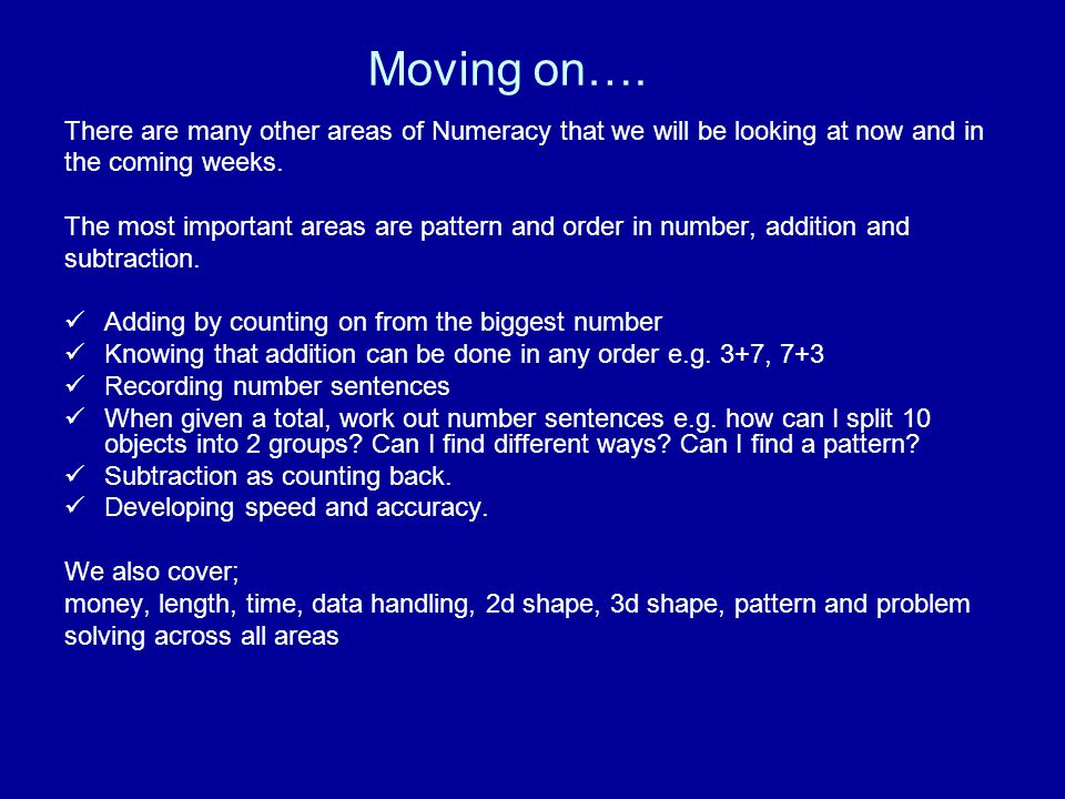 Moving on…. There are many other areas of Numeracy that we will be looking at now and in the coming weeks. The most important areas are pattern and or