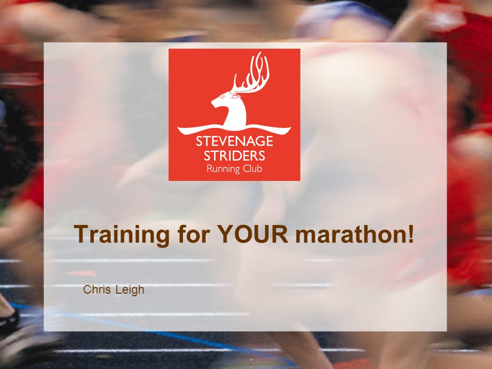 Training for YOUR marathon! Chris Leigh