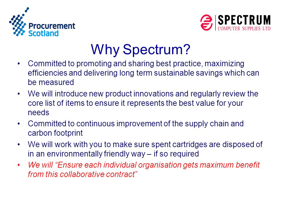 Why Spectrum? Committed to promoting and sharing best practice, maximizing efficiencies and delivering long term sustainable savings which can be meas