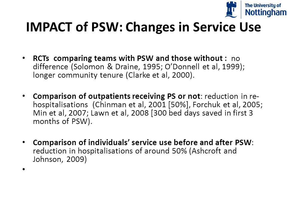 IMPACT of PSW: Inclusion, Empowerment, Social functioning Empowerment [belief in, and ability to, overcome difficulties]: Improvements for providers and recipients of PSW (Ochaka et al, 2006; Davidson et al, 1999; Salzer, 2002; Resnick & Rosenheck, 2008) – ?Due to different experience of relationships.