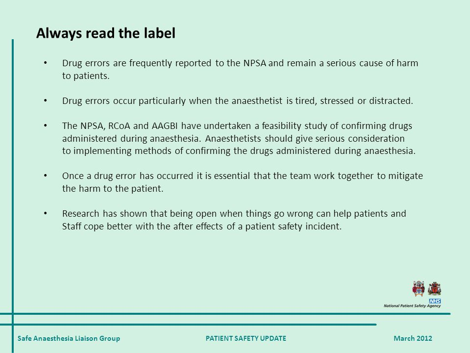 Safe Anaesthesia Liaison Group PATIENT SAFETY UPDATE March 2012 Drug errors are frequently reported to the NPSA and remain a serious cause of harm to patients.
