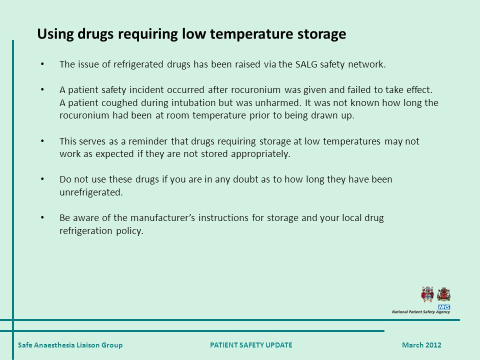 Safe Anaesthesia Liaison Group PATIENT SAFETY UPDATE March 2012 Using drugs requiring low temperature storage The issue of refrigerated drugs has been