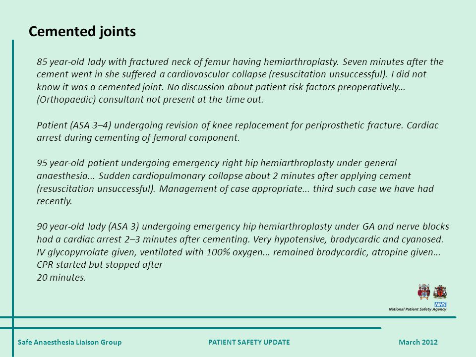 Cemented joints Safe Anaesthesia Liaison Group PATIENT SAFETY UPDATE March 2012 85 year-old lady with fractured neck of femur having hemiarthroplasty.