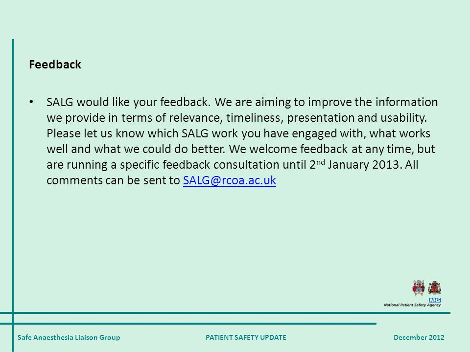 Safe Anaesthesia Liaison Group PATIENT SAFETY UPDATE December 2012 Feedback SALG would like your feedback.