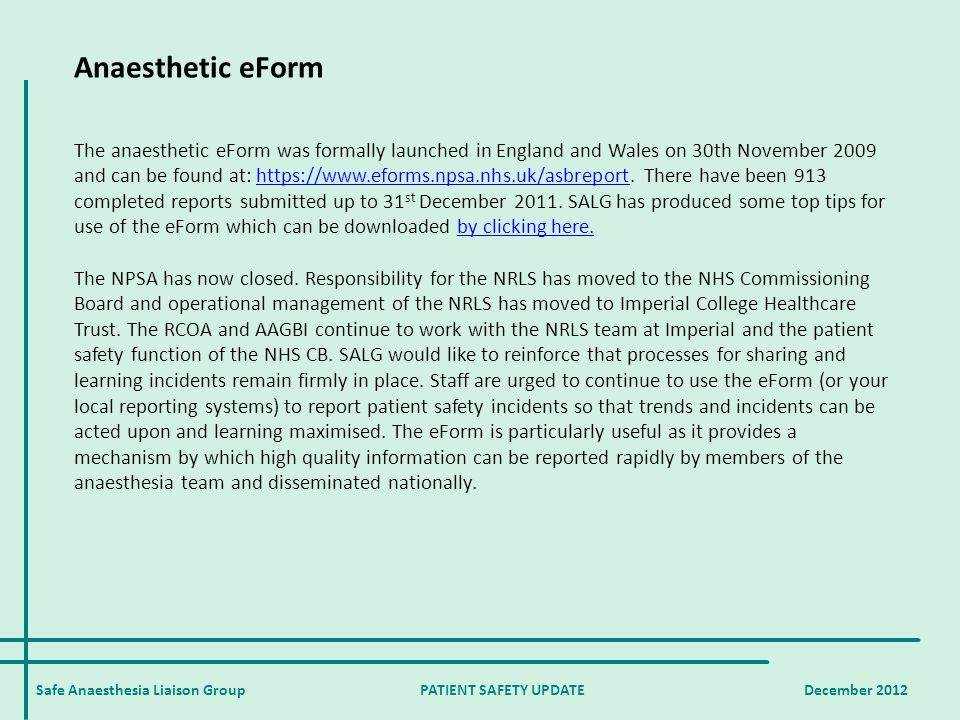 Anaesthetic eForm The anaesthetic eForm was formally launched in England and Wales on 30th November 2009 and can be found at: https://www.eforms.npsa.nhs.uk/asbreport.