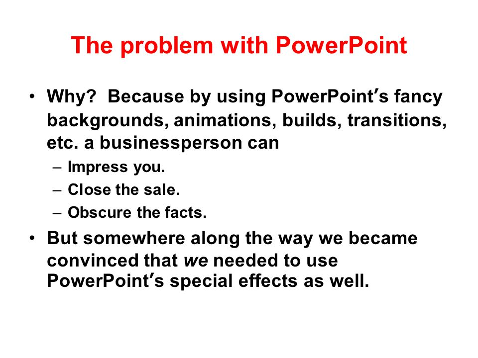 The problem with PowerPoint PowerPoint was originally designed for business communication, not teaching.