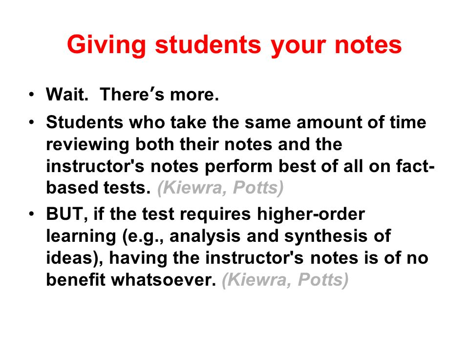 Giving students your notes So, to increase student performance, should you tell your students not to take notes at all and instead give your students printed copies of your PowerPoint presentations.