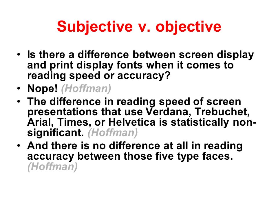 Screen v. print font Verdana, Trebuchet, Georgia, Geneva, and New York are all examples of screen display fonts, fonts specifically designed to look g